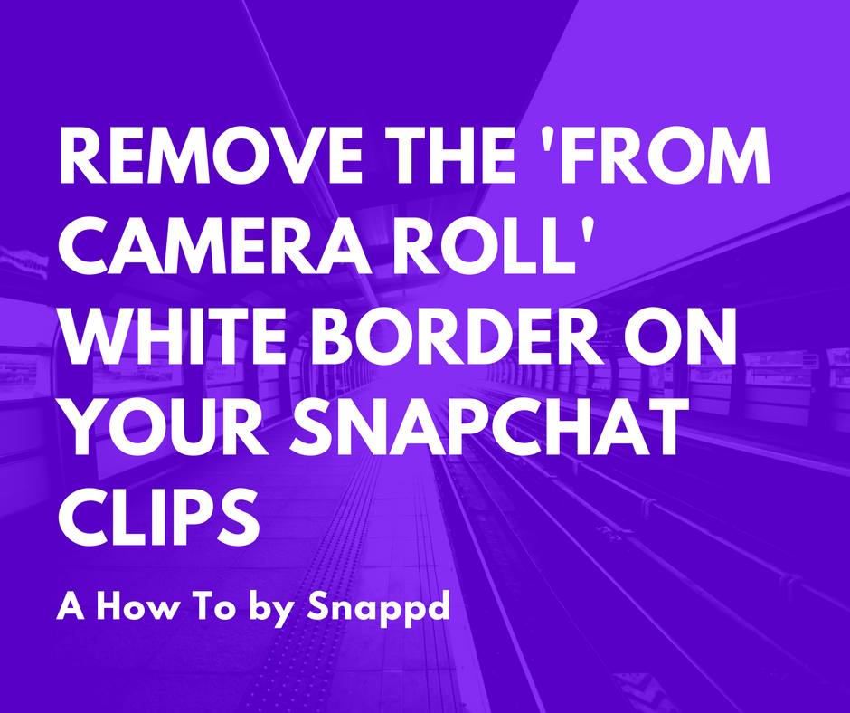 Snapchat tip: How to remove camera roll white border